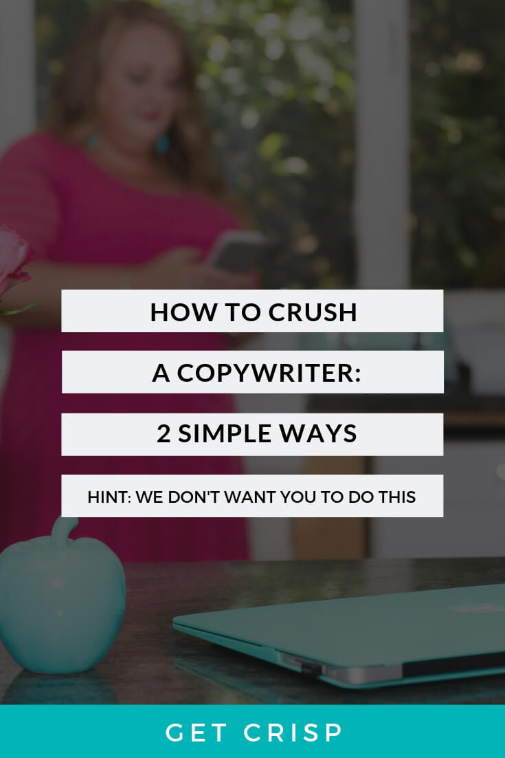 2 Ways to Crush A Copywriter's Soul (And 5 Steps To Hire A Copywriter Who Clicks With You)