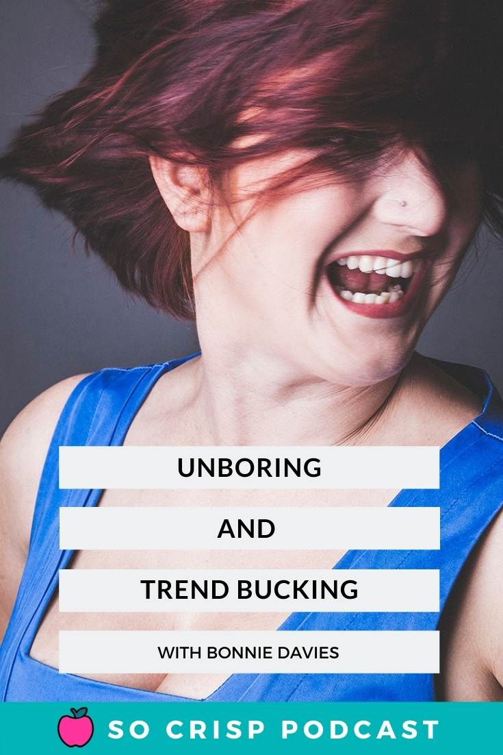 Banishing Boring and Bucking Trends – Bonnie Davies | So Crisp Podcast