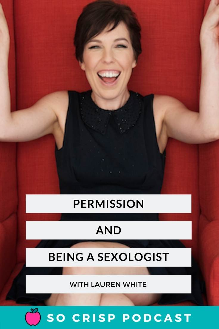 Permission, Sexy Words, and the Truth About Being a Sexologist – Lauren White | So Crisp Podcast