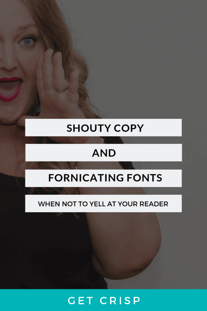 Shouty Copy and Fornicating Fonts