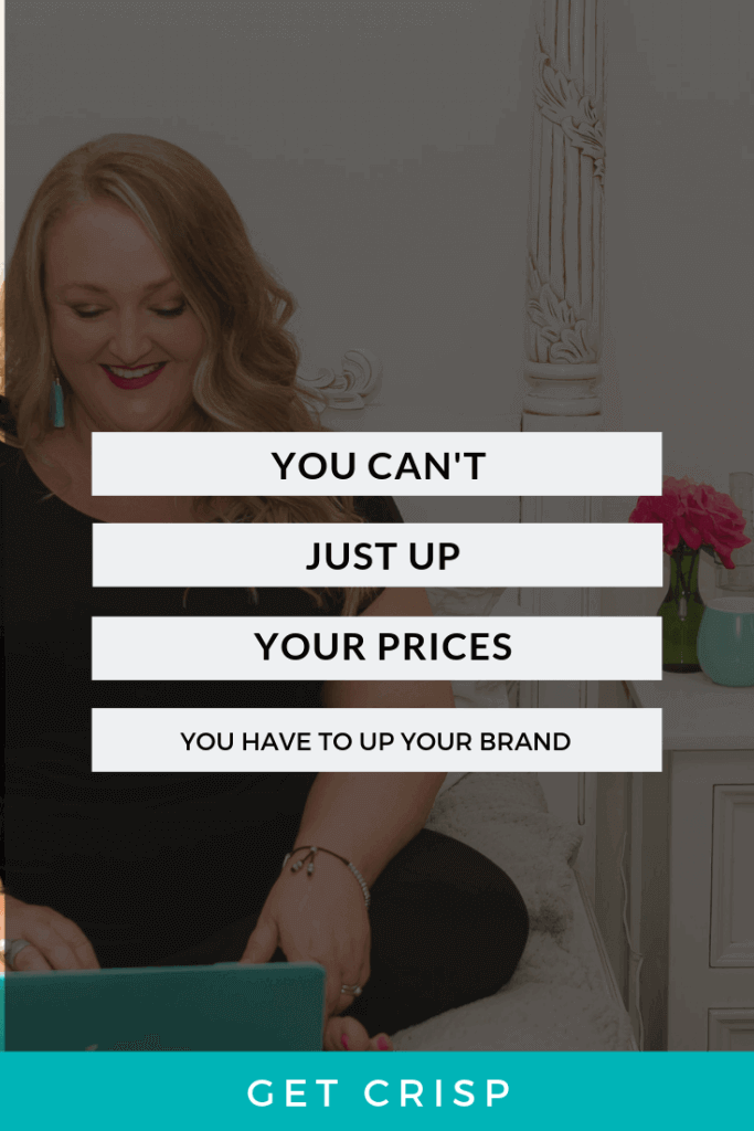 You Can't Just Up Your Prices – You Have To Up Your Brand