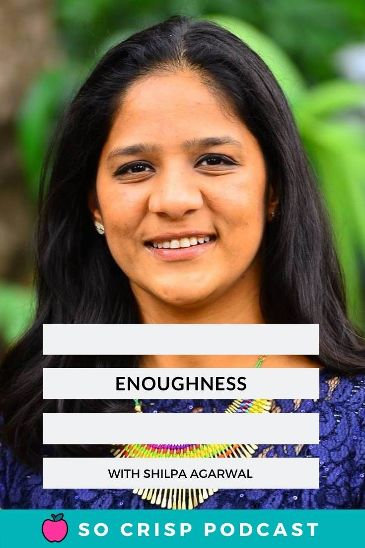 #Enoughness – Shilpa Agarwal | So Crisp Podcast