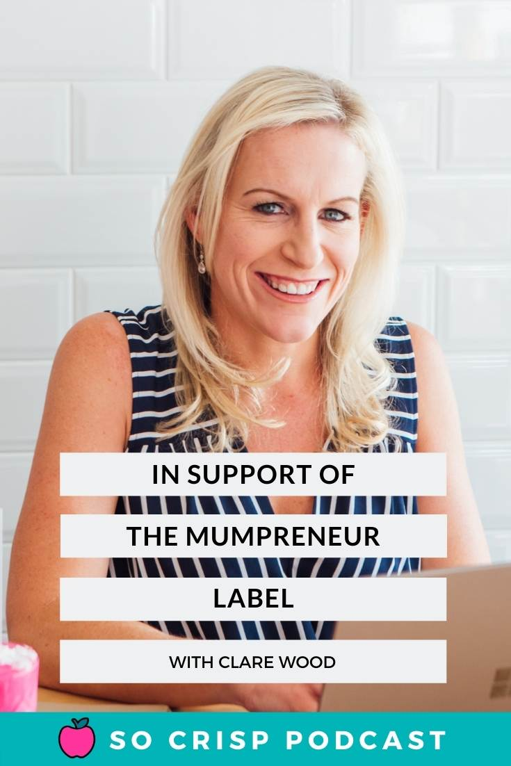 The Mumpreneur Label, A Pro-Perspective – Clare Wood | So Crisp Podcast