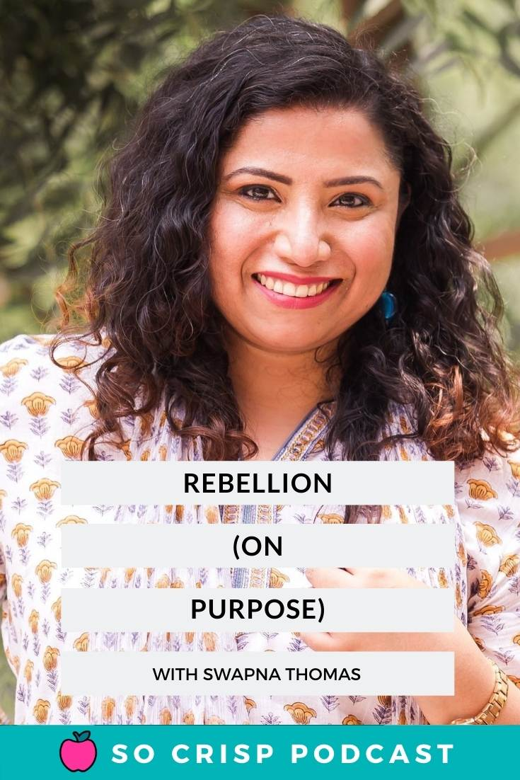 Rebel On Purpose – Swapna Thomas | So Crisp Podcast