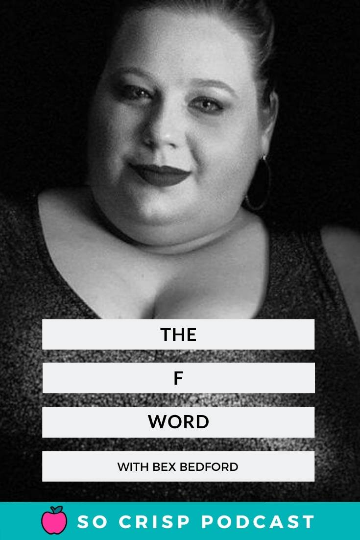 The F Word. Fat – Bex Bedford | So Crisp Podcast