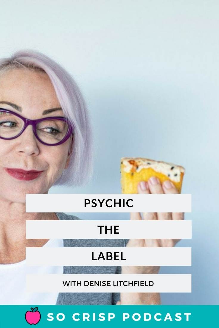 Psychic, The Label – Denise Litchfield | So Crisp Podcast