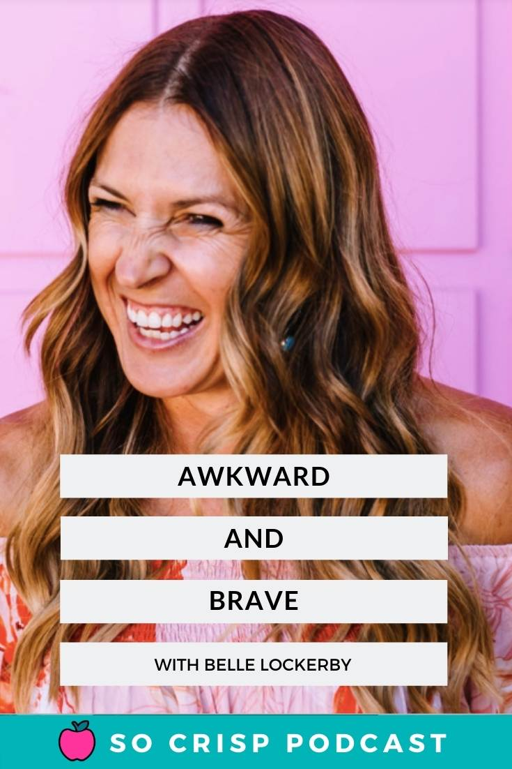 Awkward and Brave – Belle Lockerby | So Crisp Podcast