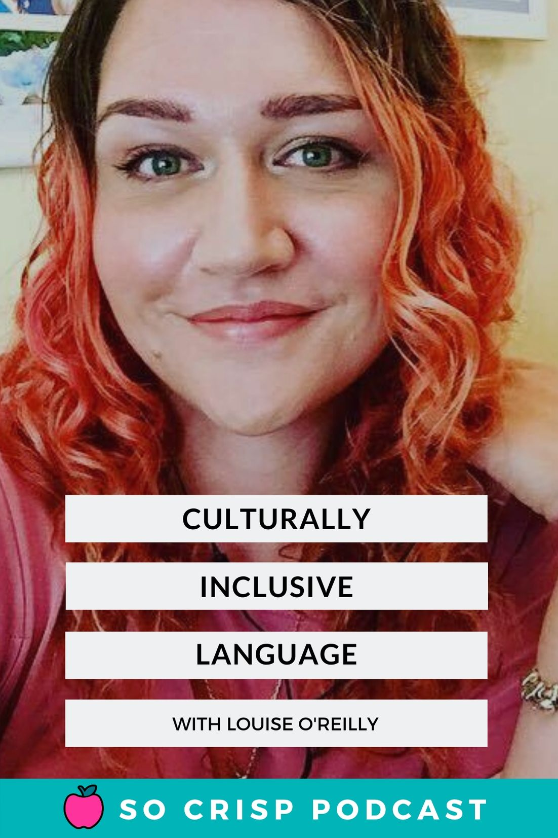 Culturally Inclusive Language – Louise O'Reilly | So Crisp Podcast