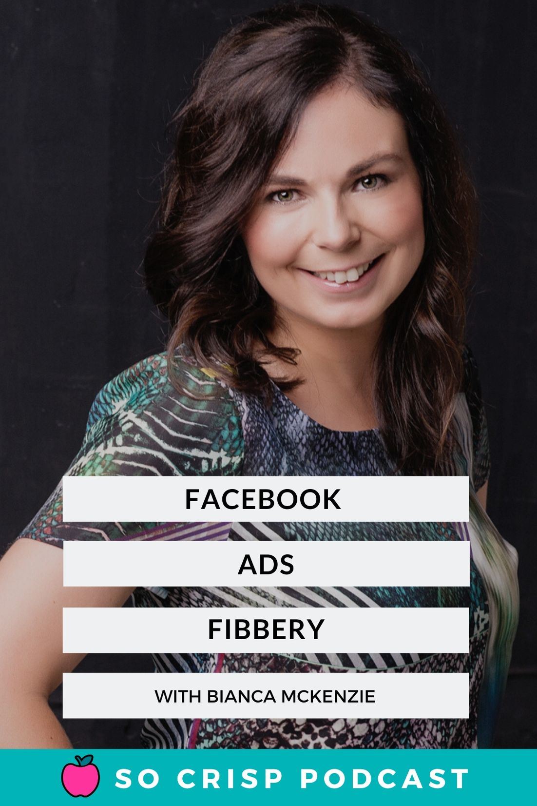 Facebook Ads Fibbery – Bianca McKenzie | So Crisp Podcast