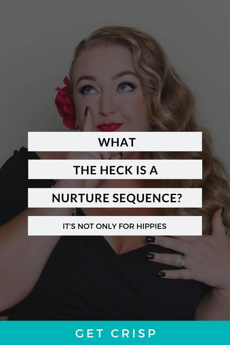 What The Heck Is A Nurture Sequence (It's Not Only For Hippies)