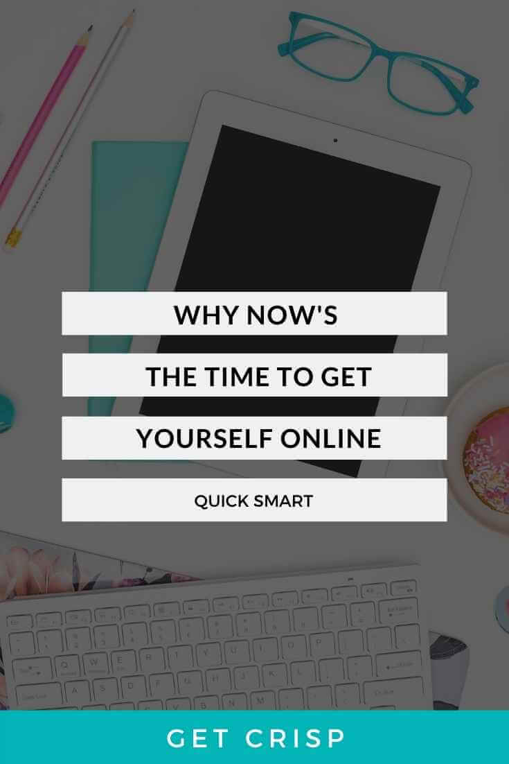 Why Now's The Time To Get Yourself Online
