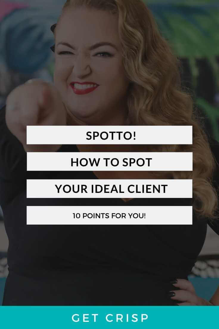 Spotto! How To Spot Your Ideal Client By Working Backwards