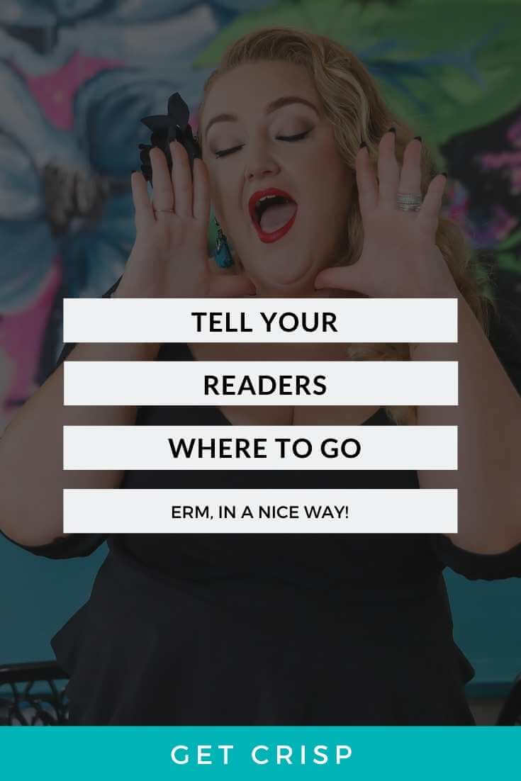 Tell Your Readers Where To Go (In A Nice Way!)