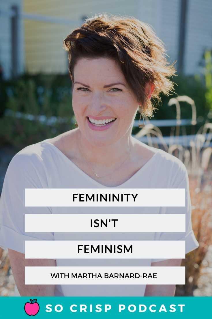Femininity Isn't Feminism – Martha Barnard-Rae | So Crisp Podcast