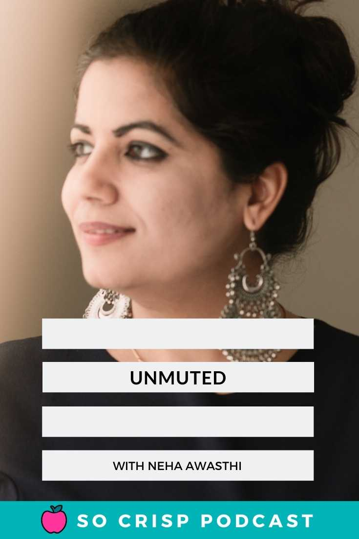 Unmuted – Neha Awasthi | So Crisp Podcast