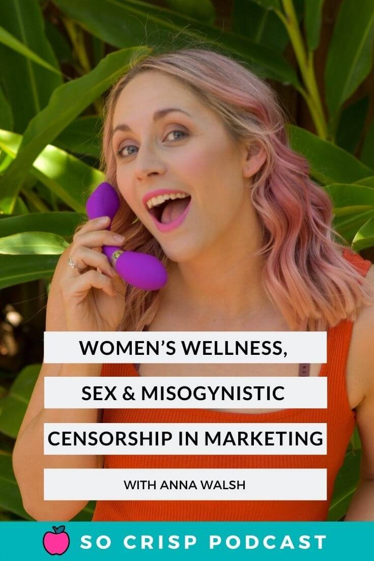 Women's Wellness, Sex, & Misogynistic Censorship In Marketing – Anna Walsh | So Crisp Podcast