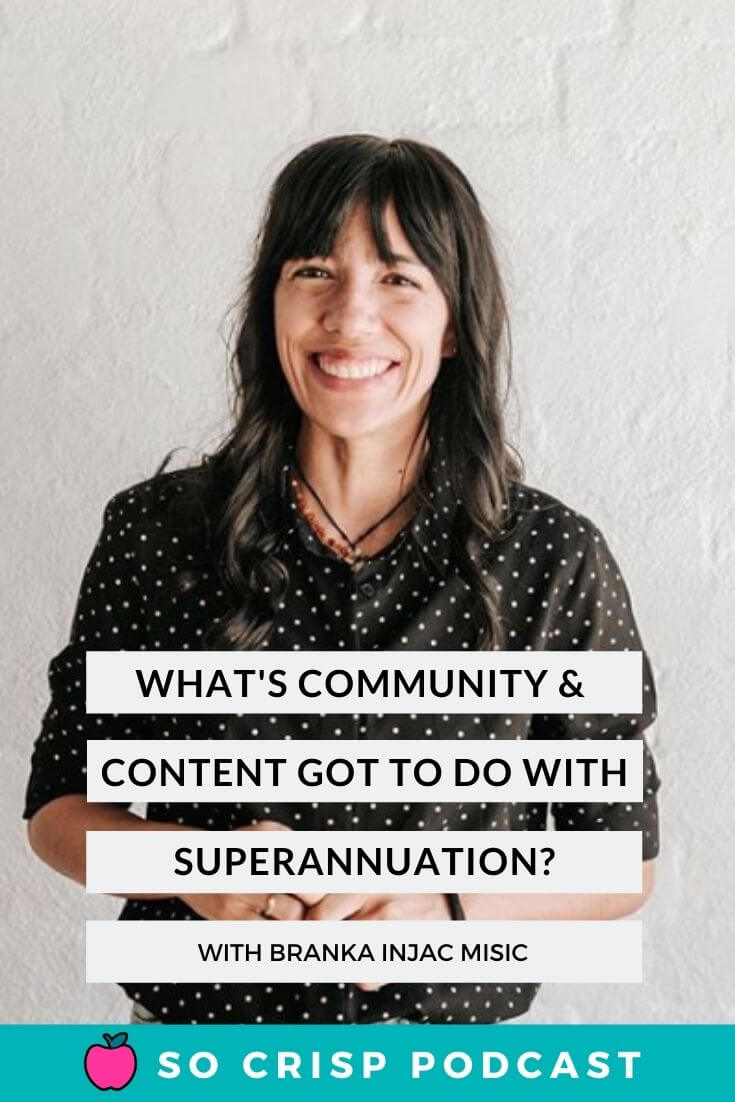 What's Community And Content Got To Do With Superannuation? – Branka Injac Misic | So Crisp Podcast