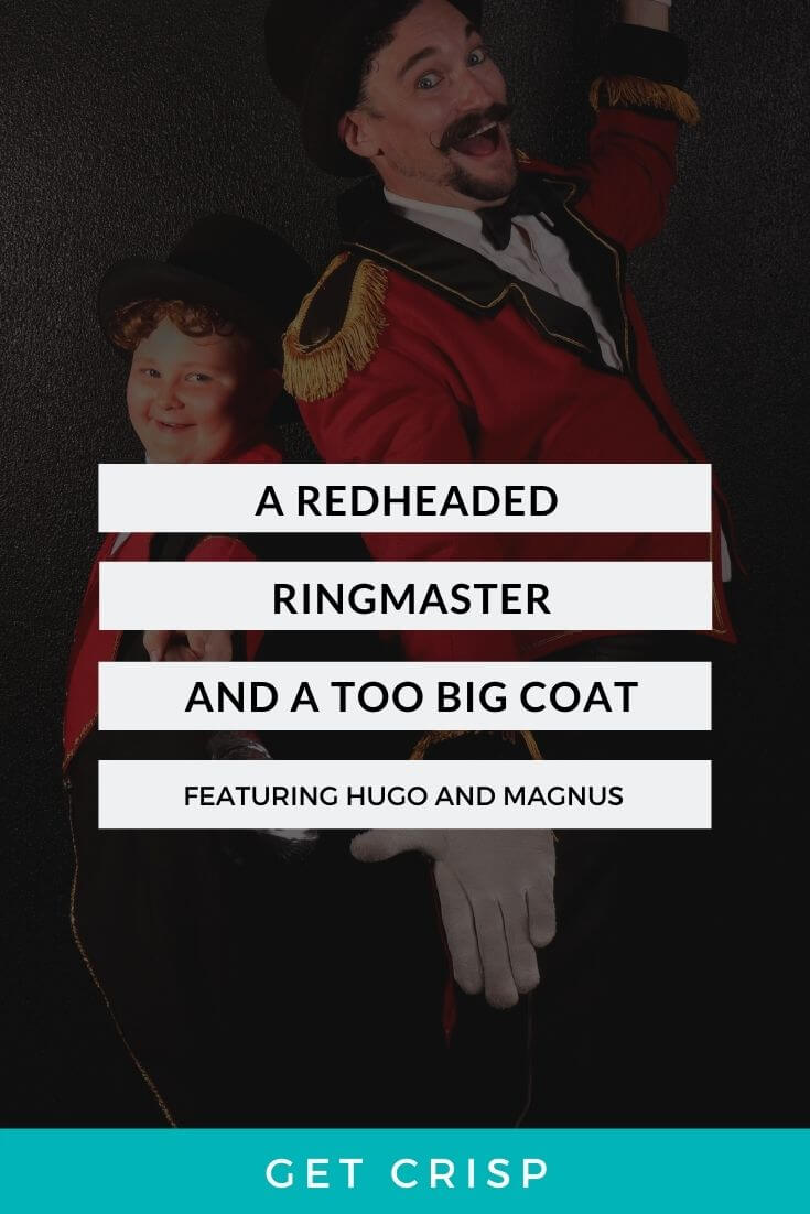 A Redhead Ringmaster And A Too-Big Coat (Featuring Hugo And Magnus!)
