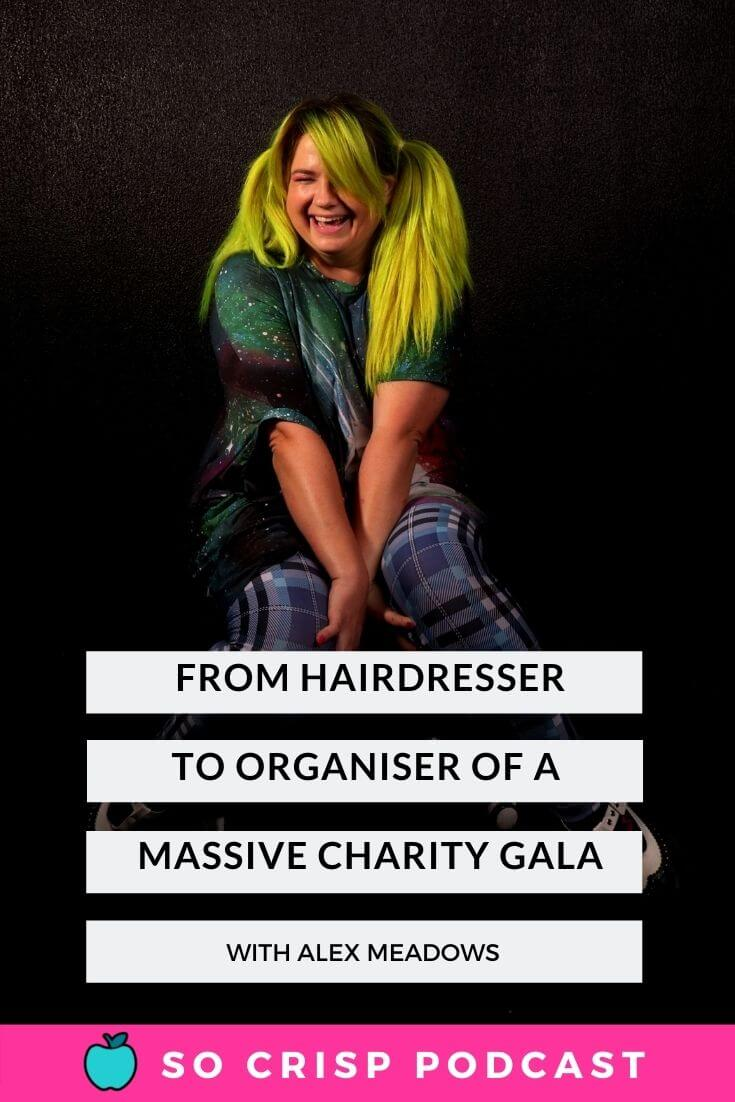 From Hairdresser to Massive Charity Gala Event Organiser – Alex Meadows | So Crisp Podcast